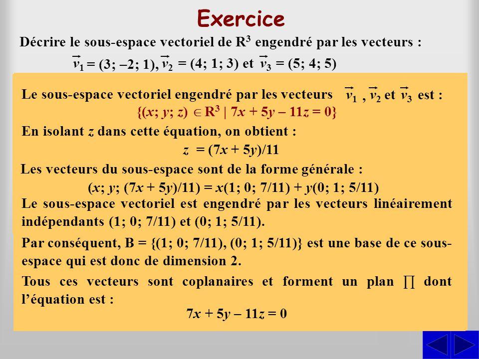 Décrire le sous-espace vectoriel de R 3 engendré par les vecteurs : SS S Exercice v1v1 v2v2 = (3; –2; 1), = (4; 1; 3) etv3v3 = (5; 4; 5) = L 1 + 2L 2