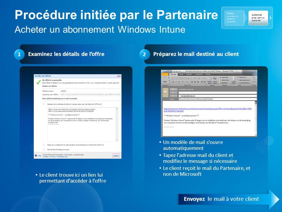 Procédure initiée par le Partenaire Acheter un abonnement Windows Intune Initiate an order on behalf of Customer Customize email sent to Customer Exam