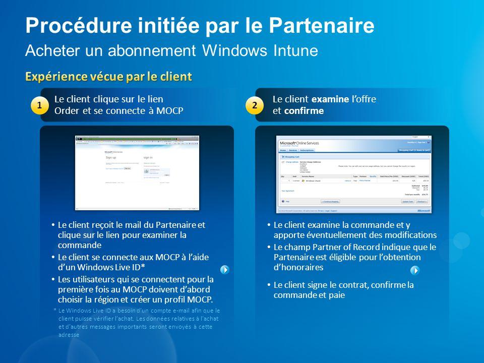 Procédure initiée par le Partenaire Acheter un abonnement Windows Intune Le client examine la commande et y apporte éventuellement des modifications L