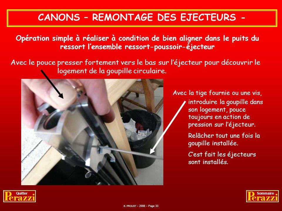 CANONS – REMONTAGE DES EJECTEURS - Remontage des deux éjecteurs. B. PROUST – 2008 – Page 32 QuitterSommaire Opération effectuée après chaque séance de