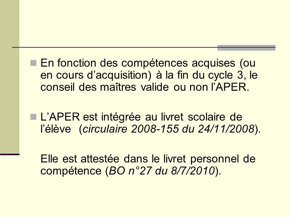 En fonction des compétences acquises (ou en cours dacquisition) à la fin du cycle 3, le conseil des maîtres valide ou non lAPER. LAPER est intégrée au