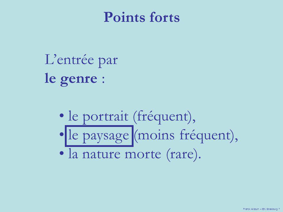 Lentrée par le genre : le portrait (fréquent), le paysage (moins fréquent), la nature morte (rare). Points forts Franck Ardouin – IEN Strasbourg 7