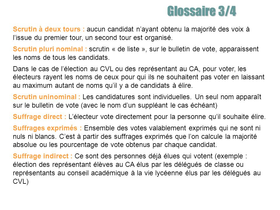 Glossaire 3/4 Scrutin à deux tours : aucun candidat nayant obtenu la majorité des voix à lissue du premier tour, un second tour est organisé.