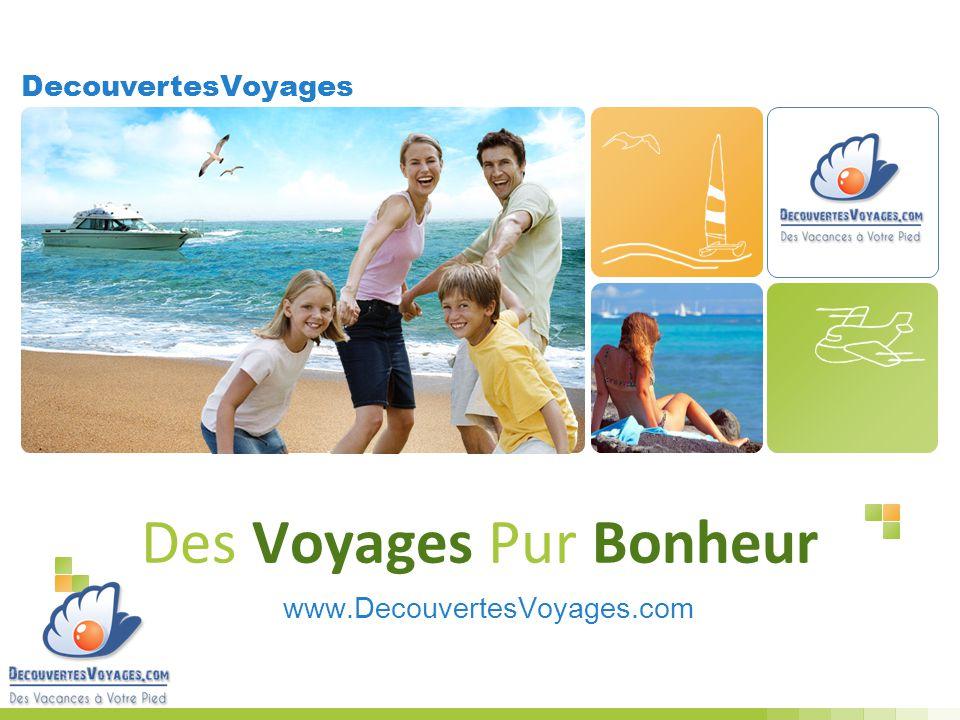 Des Voyages Pur Bonheur www.DecouvertesVoyages.com DecouvertesVoyages