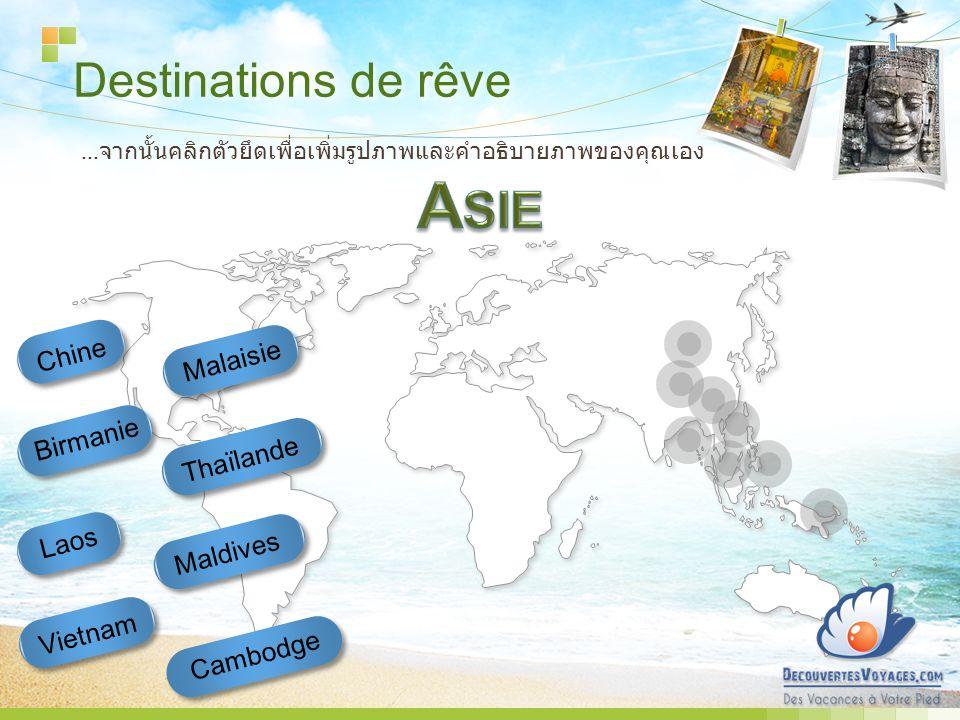 Destinations de rêve … Thaïlande Cambodge Vietnam Laos Malaisie Maldives Chine Birmanie