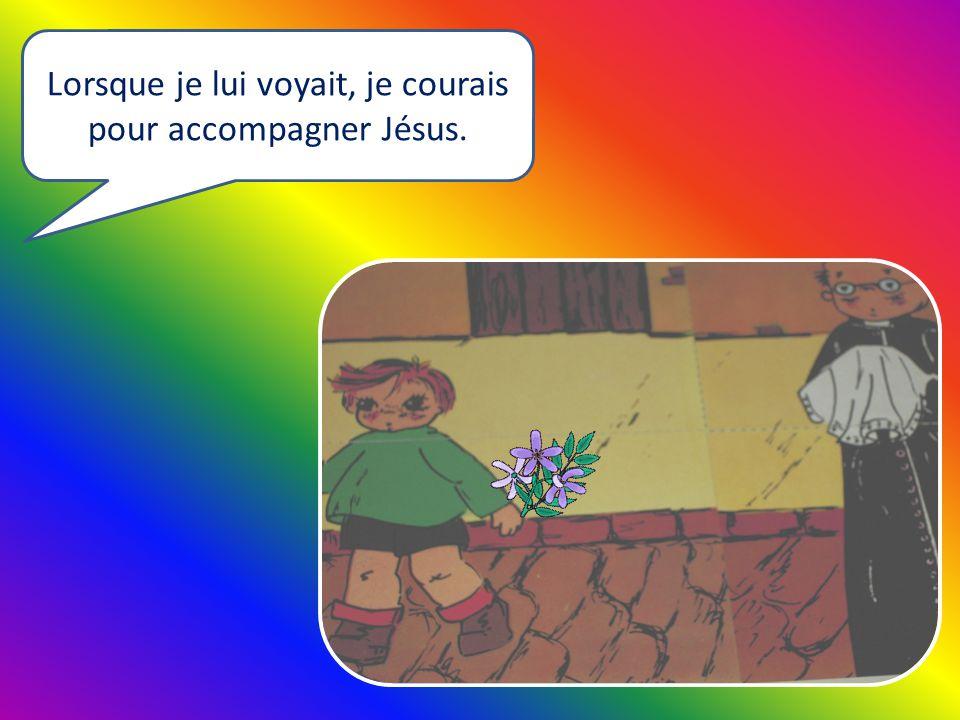 Lorsque je lui voyait, je courais pour accompagner Jésus.