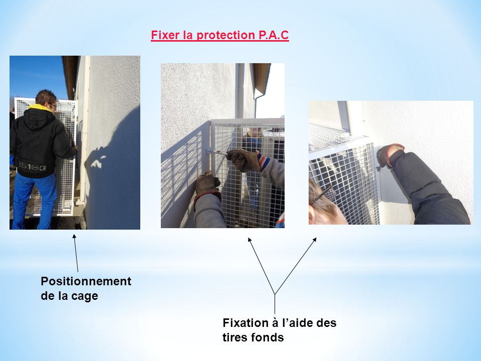 Fixer la protection P.A.C Positionnement de la cage Fixation à laide des tires fonds