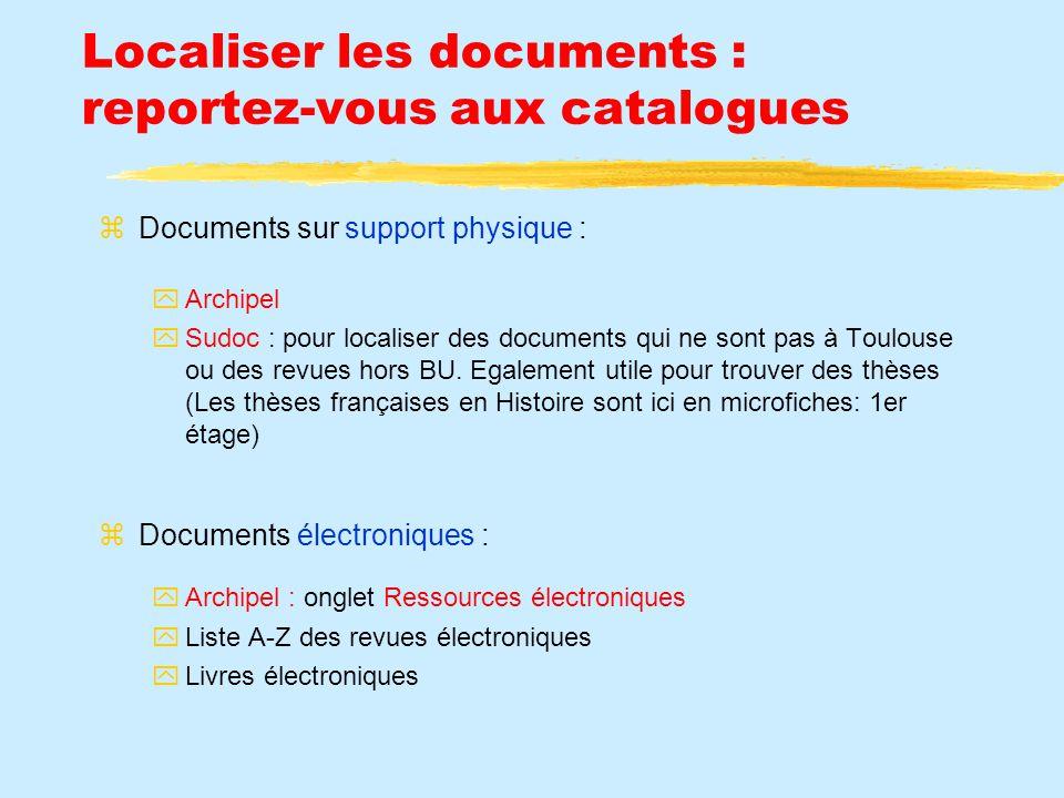 Localiser les documents : reportez-vous aux catalogues Documents sur support physique : Archipel Sudoc : pour localiser des documents qui ne sont pas à Toulouse ou des revues hors BU.