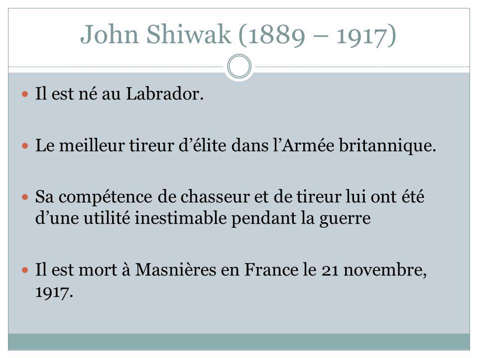 John Shiwak (1889 – 1917) Il est né au Labrador.Le meilleur tireur délite dans lArmée britannique.