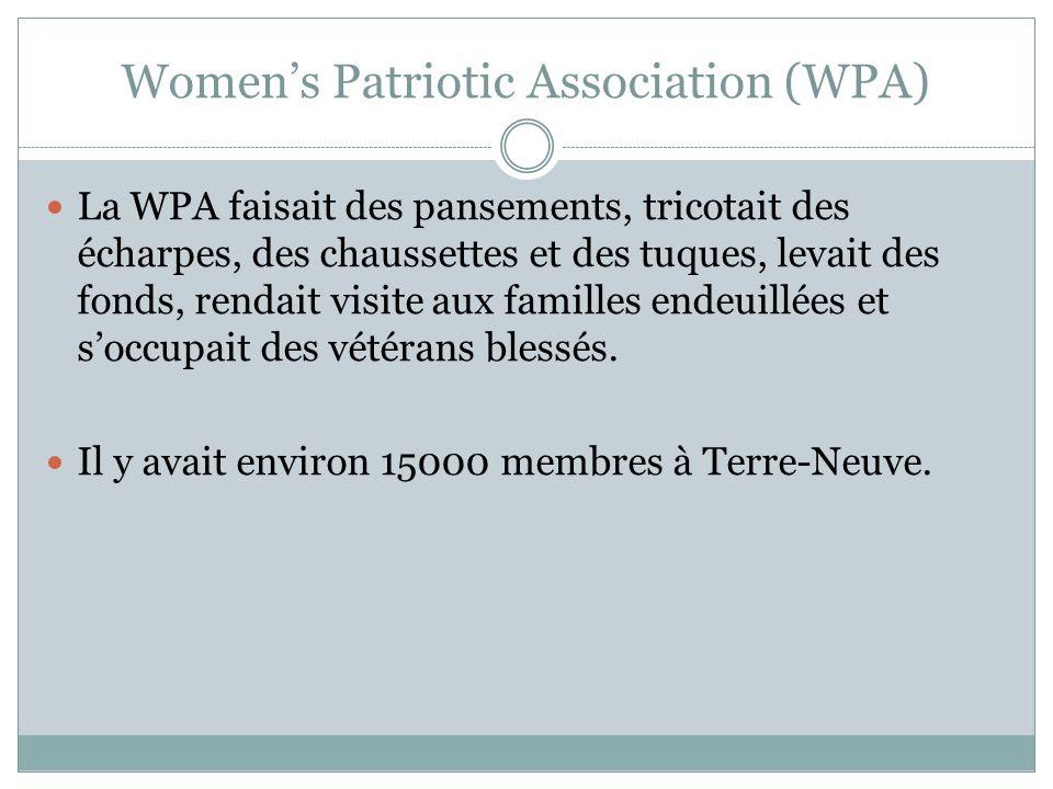 Womens Patriotic Association (WPA) La WPA faisait des pansements, tricotait des écharpes, des chaussettes et des tuques, levait des fonds, rendait visite aux familles endeuillées et soccupait des vétérans blessés.