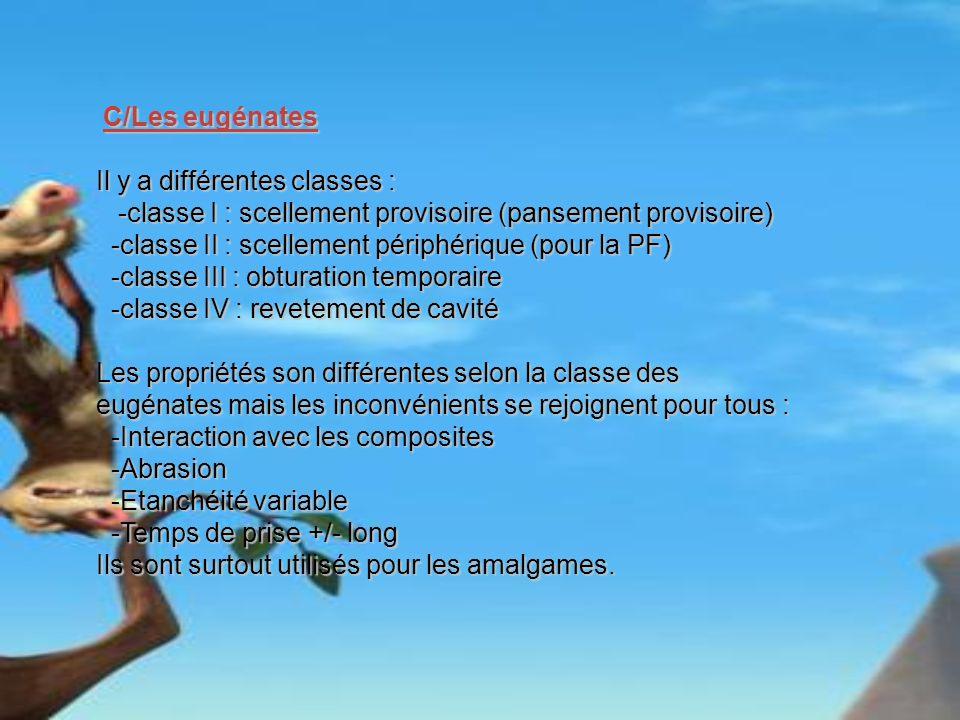 C/Les eugénates C/Les eugénates Il y a différentes classes : -classe I : scellement provisoire (pansement provisoire) -classe I : scellement provisoir