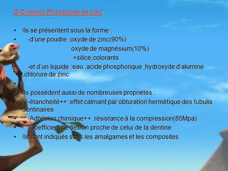 D/Ciments Phosphate de zinc Ils se présentent sous la forme :Ils se présentent sous la forme : -dune poudre :oxyde de zinc(90%) -dune poudre :oxyde de