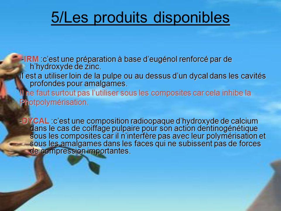 5/Les produits disponibles -IRM :cest une préparation à base deugénol renforcé par de hhydroxyde de zinc. -IRM :cest une préparation à base deugénol r