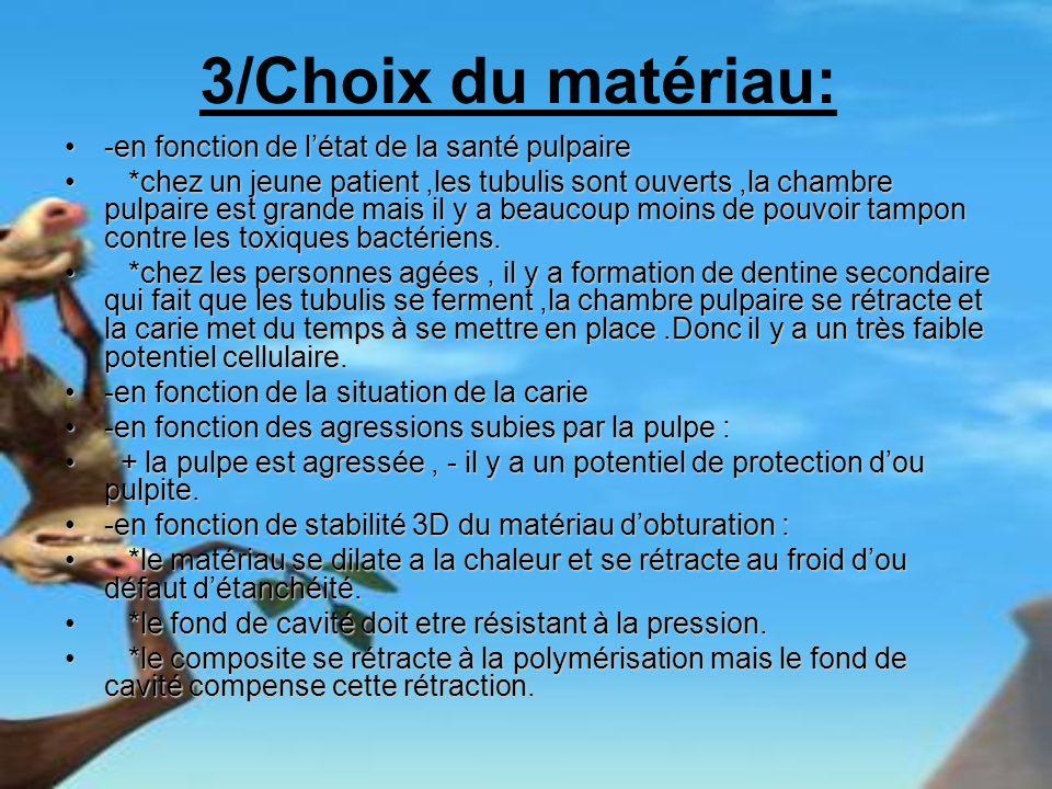 3/Choix du matériau: -en fonction de létat de la santé pulpaire-en fonction de létat de la santé pulpaire *chez un jeune patient,les tubulis sont ouve