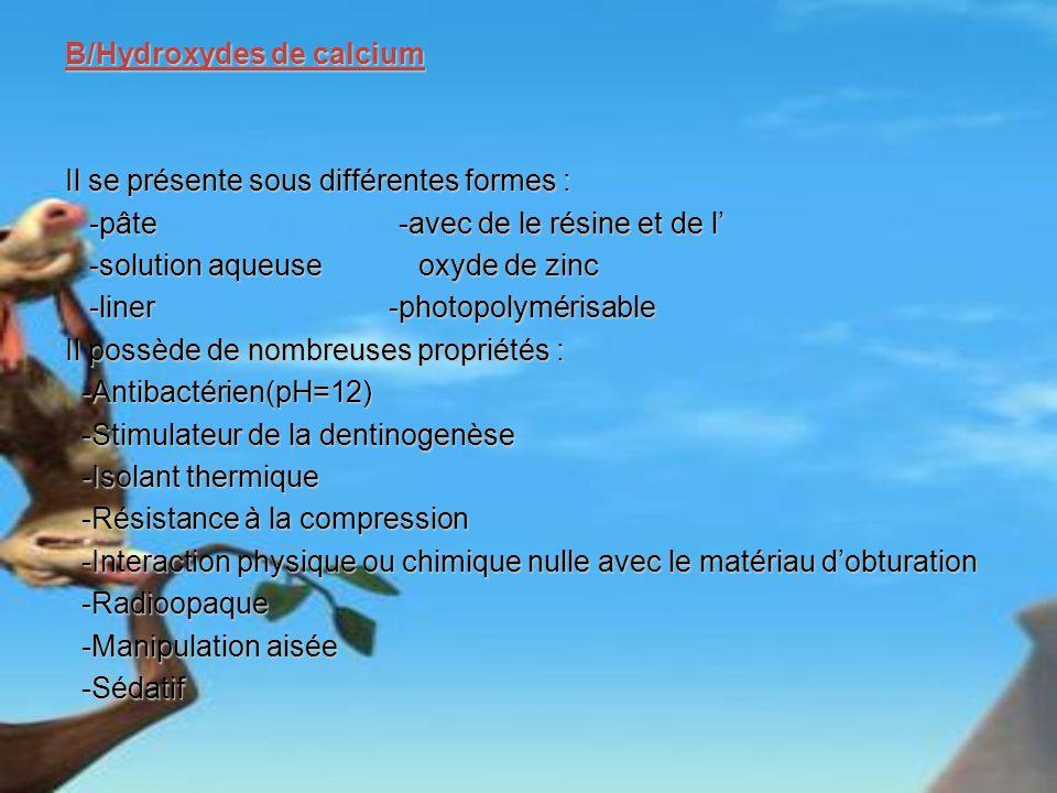 B/Hydroxydes de calcium Il se présente sous différentes formes : -pâte -avec de le résine et de l -pâte -avec de le résine et de l -solution aqueuse o