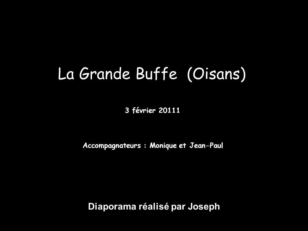 La Grande Buffe (Oisans) 3 février 20111 Accompagnateurs : Monique et Jean-Paul Diaporama réalisé par Joseph