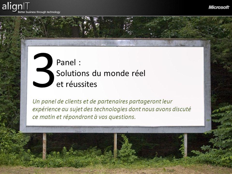 3 Panel : Solutions du monde réel et réussites Un panel de clients et de partenaires partageront leur expérience au sujet des technologies dont nous avons discuté ce matin et répondront à vos questions.