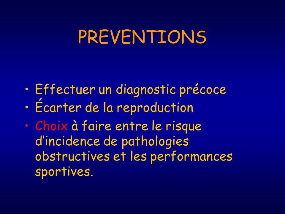 PREVENTIONS Effectuer un diagnostic précoce Écarter de la reproduction Choix à faire entre le risque dincidence de pathologies obstructives et les per