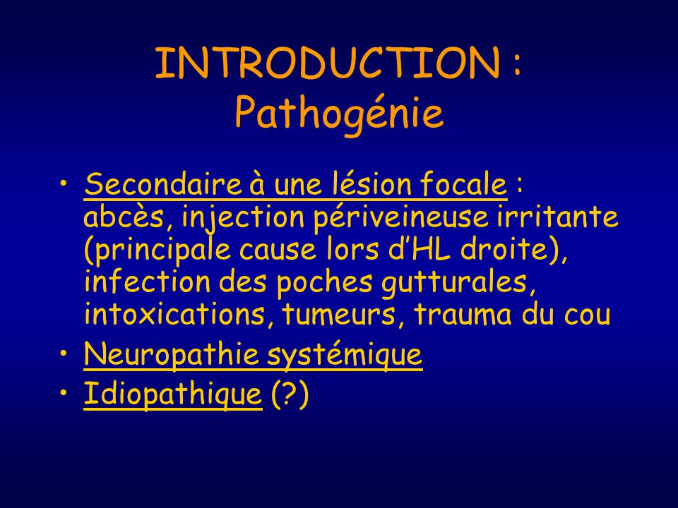 INTRODUCTION : Pathogénie Secondaire à une lésion focale : abcès, injection périveineuse irritante (principale cause lors dHL droite), infection des p