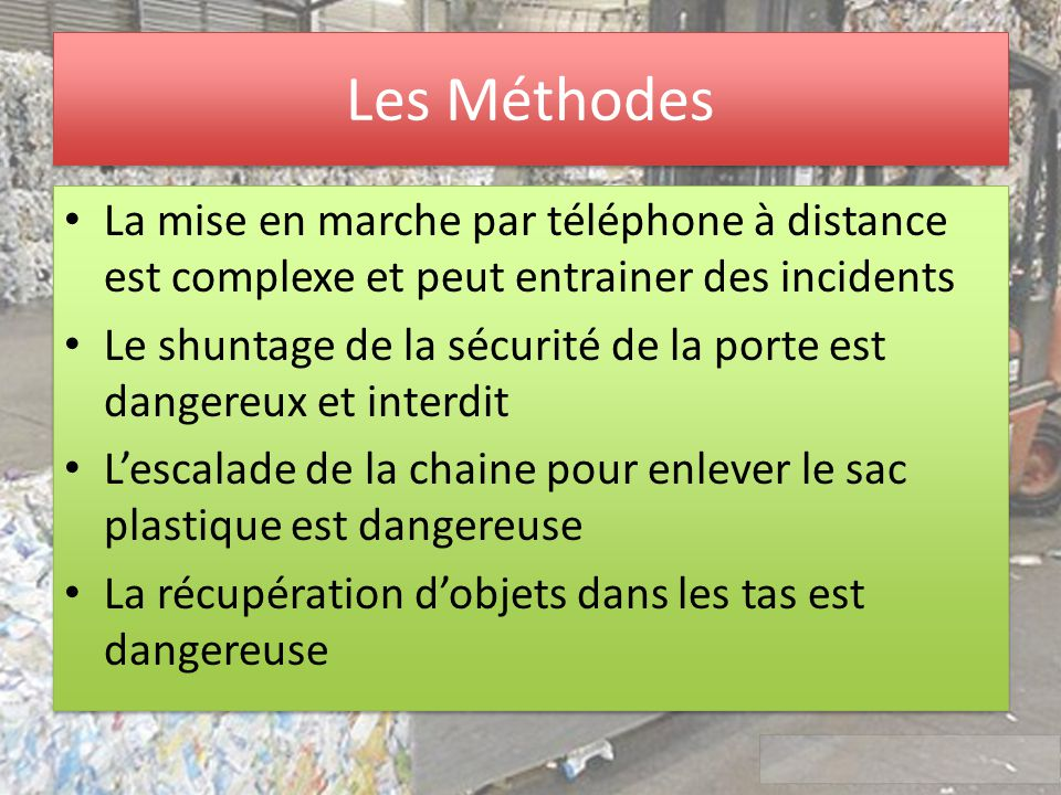 Les Méthodes La mise en marche par téléphone à distance est complexe et peut entrainer des incidents Le shuntage de la sécurité de la porte est danger