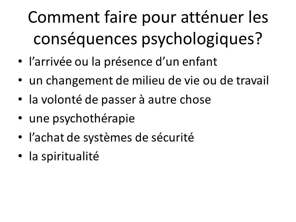 Comment faire pour atténuer les conséquences psychologiques? larrivée ou la présence dun enfant un changement de milieu de vie ou de travail la volont