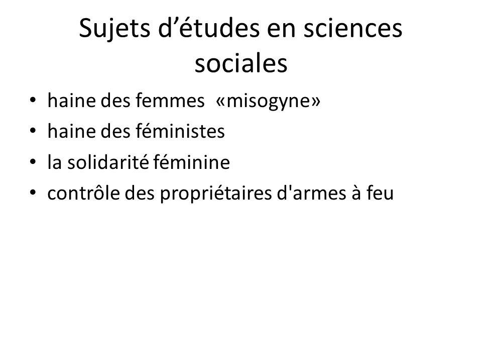 Sujets détudes en sciences sociales haine des femmes «misogyne» haine des féministes la solidarité féminine contrôle des propriétaires d'armes à feu