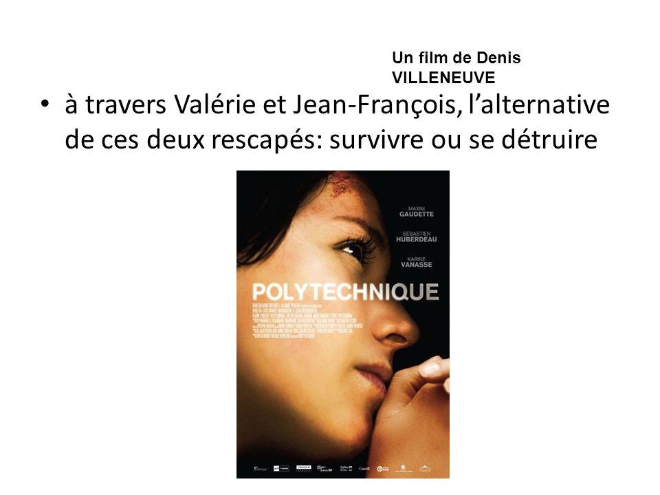 à travers Valérie et Jean-François, lalternative de ces deux rescapés: survivre ou se détruire Un film de Denis VILLENEUVE