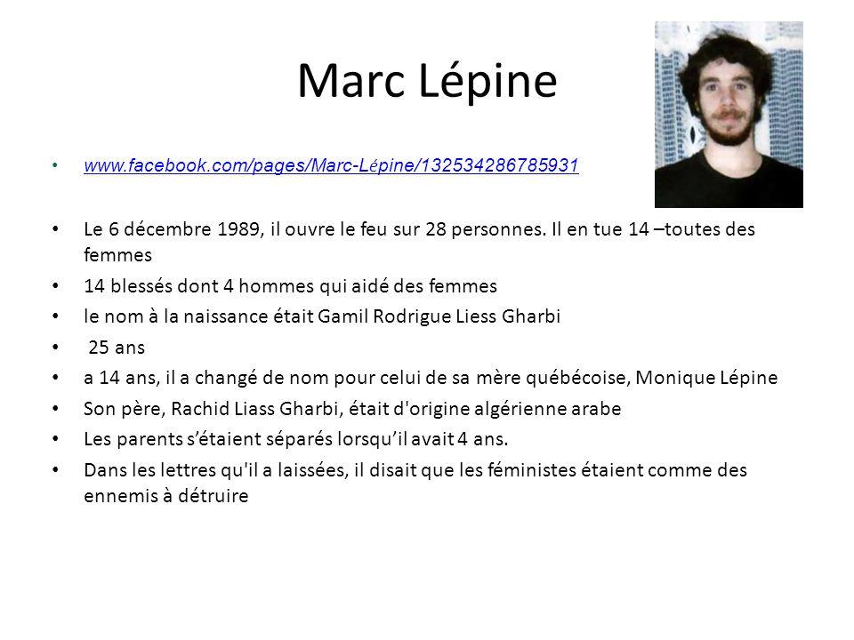 Marc Lépine www.facebook.com/pages/Marc-L é pine/132534286785931www.facebook.com/pages/Marc-L é pine/132534286785931 Le 6 décembre 1989, il ouvre le f