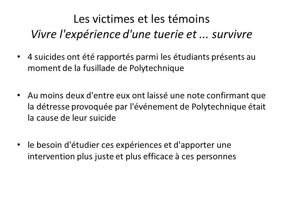 Les victimes et les témoins Vivre l'expérience d'une tuerie et... survivre 4 suicides ont été rapportés parmi les étudiants présents au moment de la f