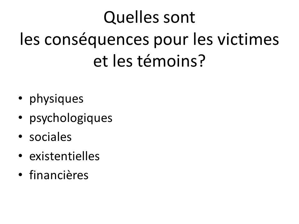 Quelles sont les conséquences pour les victimes et les témoins? physiques psychologiques sociales existentielles financières