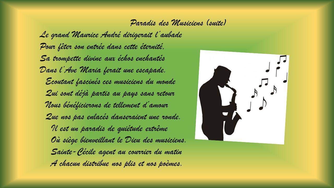 Paradis des Musiciens Il est un paradis inconnu de la Terre Où tous les musiciens se prennent pour des rois, Où cent mille instruments sen donnent à cœur joie Offrant à linfini des gammes en prière.