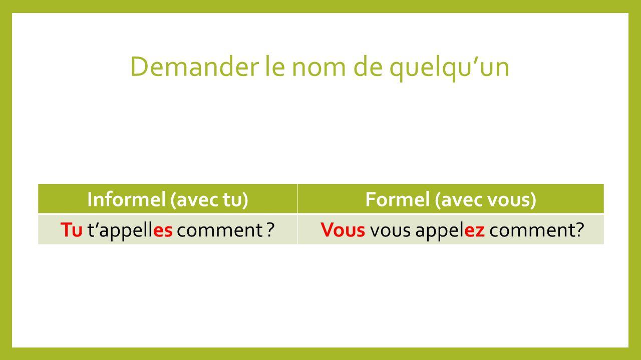 Demander le nom de quelquun Informel (avec tu)Formel (avec vous) Tu tappelles comment .