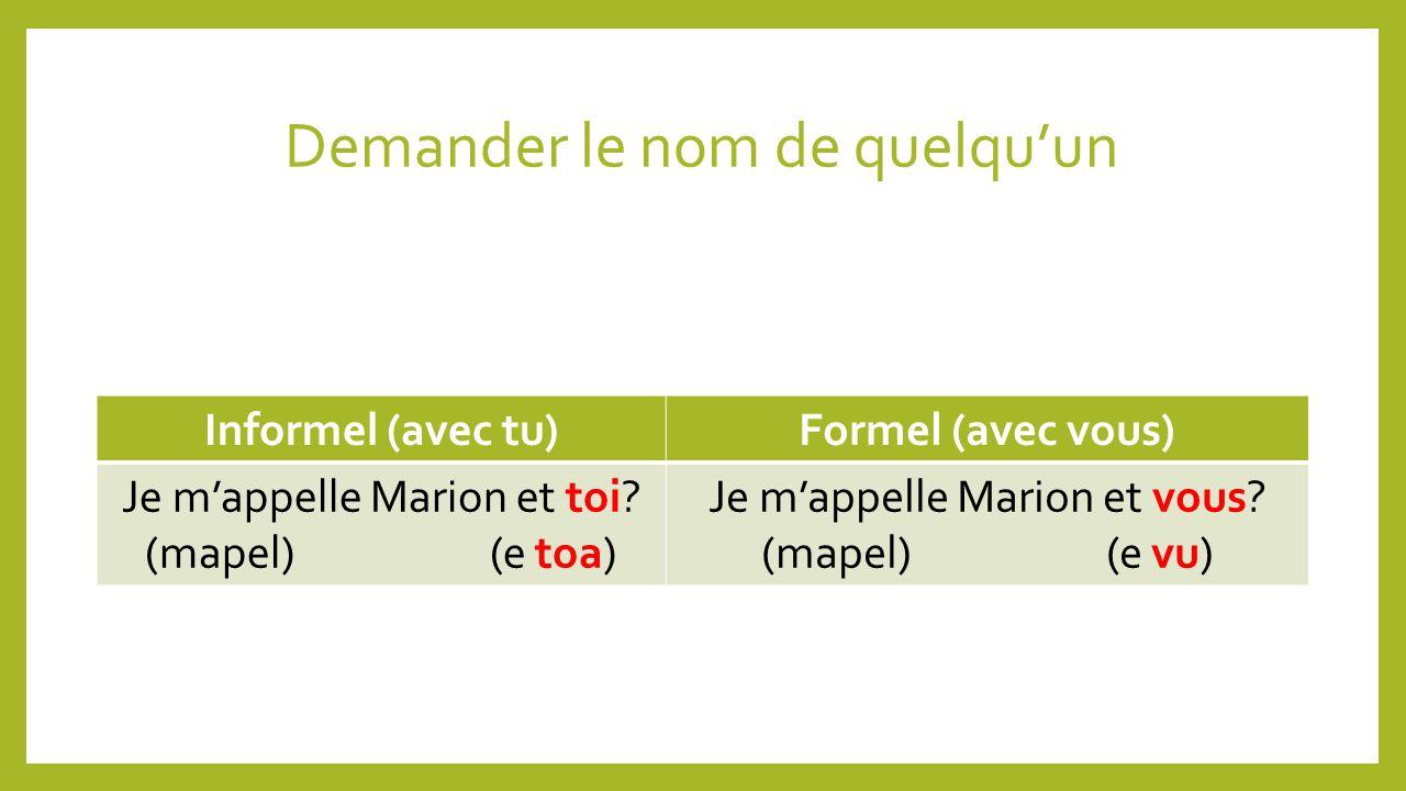 Demander le nom de quelquun Informel (avec tu)Formel (avec vous) Je mappelle Marion et toi.