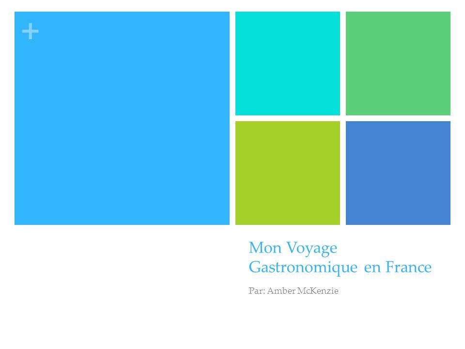 + Mon Voyage Gastronomique en France Par: Amber McKenzie