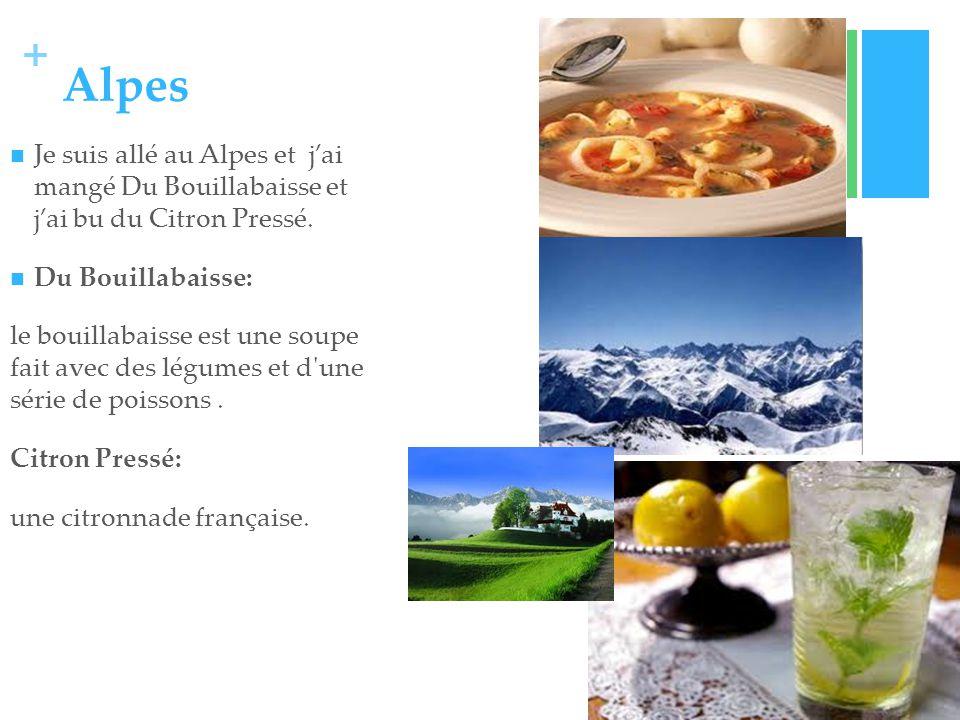 + Alpes Je suis allé au Alpes et jai mangé Du Bouillabaisse et jai bu du Citron Pressé.
