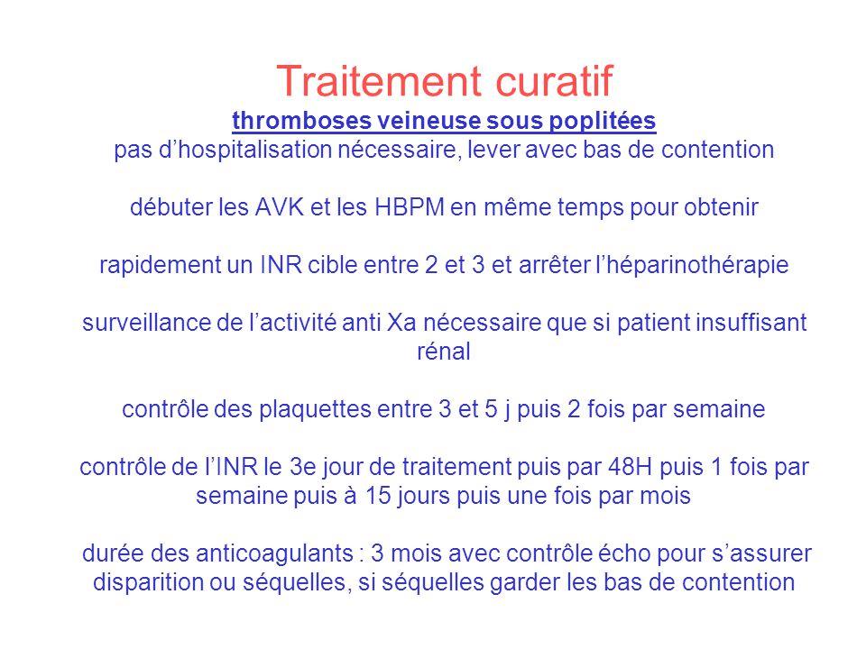 Traitement curatif thromboses veineuse sous poplitées pas dhospitalisation nécessaire, lever avec bas de contention débuter les AVK et les HBPM en mêm