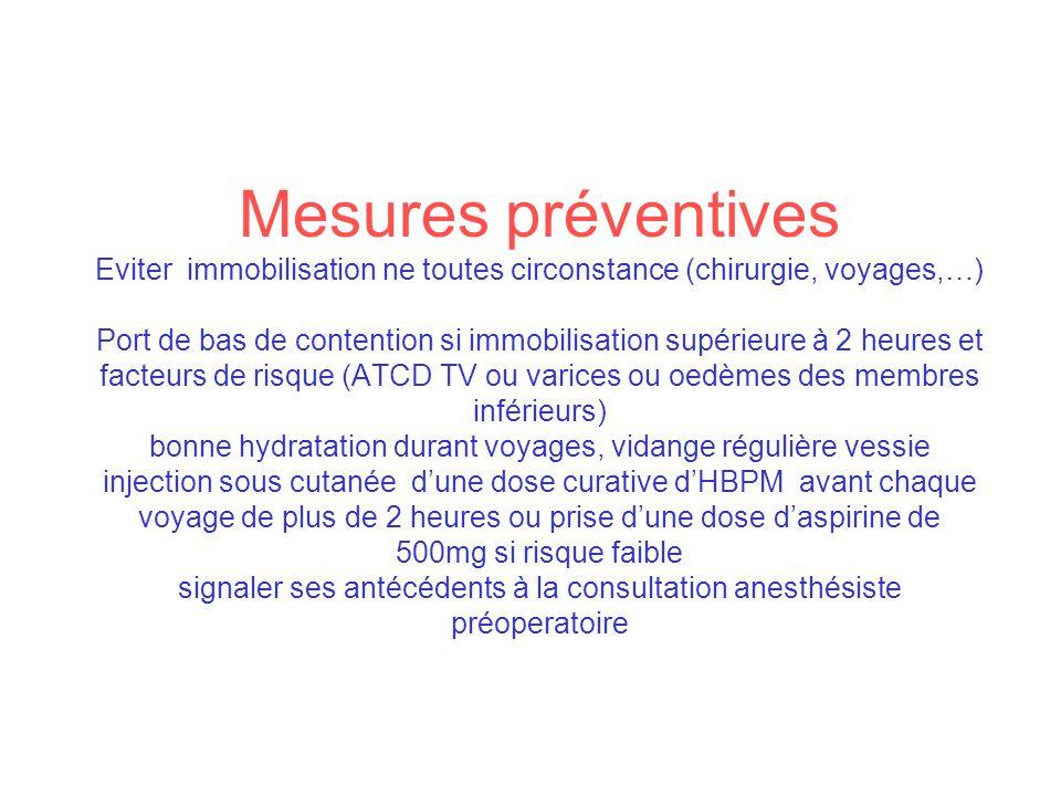 Mesures préventives Eviter immobilisation ne toutes circonstance (chirurgie, voyages,…) Port de bas de contention si immobilisation supérieure à 2 heu