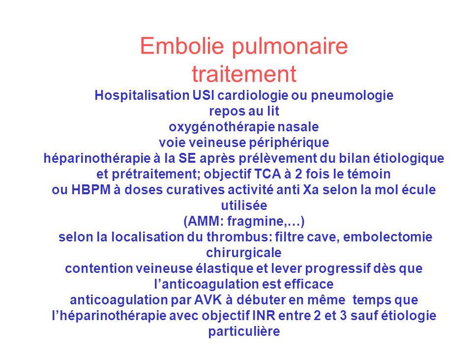 Embolie pulmonaire traitement Hospitalisation USI cardiologie ou pneumologie repos au lit oxygénothérapie nasale voie veineuse périphérique héparinoth