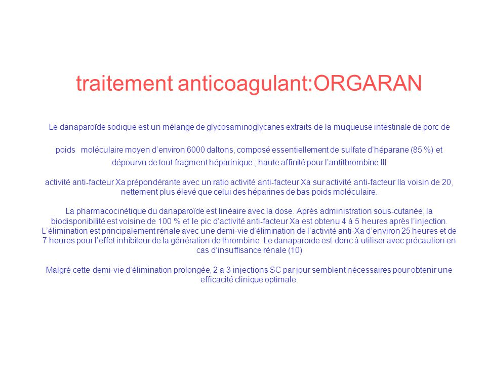 traitement anticoagulant:ORGARAN Le danaparoïde sodique est un mélange de glycosaminoglycanes extraits de la muqueuse intestinale de porc de poids mol