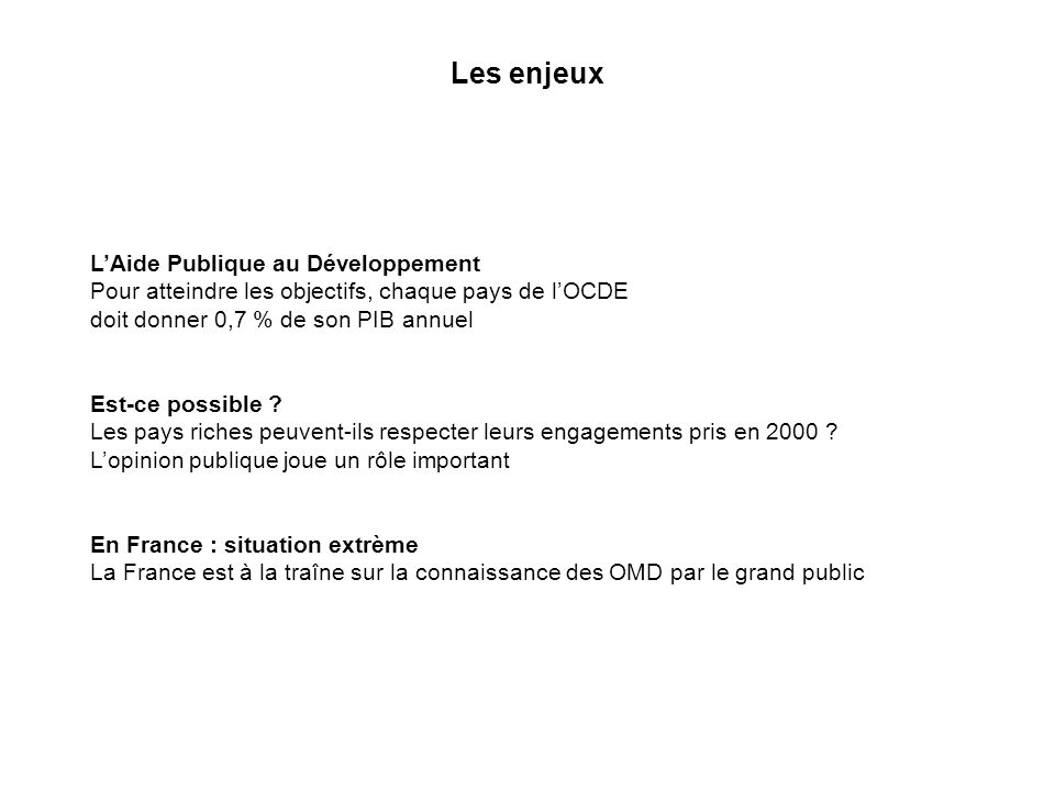 Les enjeux LAide Publique au Développement Pour atteindre les objectifs, chaque pays de lOCDE doit donner 0,7 % de son PIB annuel Est-ce possible .