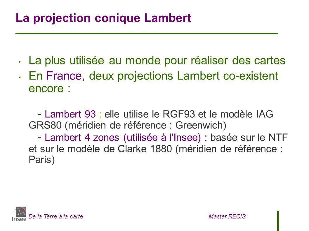 De la Terre à la carte Master RECIS La projection conique Lambert La plus utilisée au monde pour réaliser des cartes En France, deux projections Lambe
