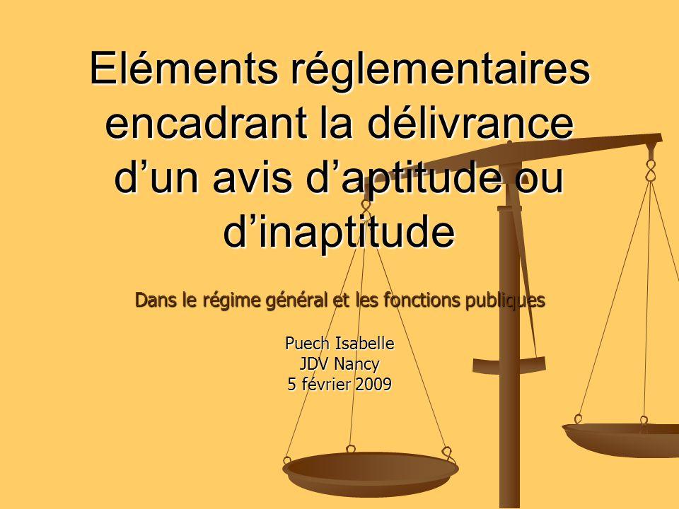Eléments réglementaires encadrant la délivrance dun avis daptitude ou dinaptitude Dans le régime général et les fonctions publiques Puech Isabelle JDV