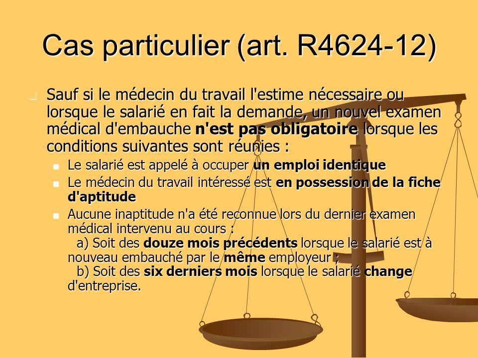 Cas particulier (art. R4624-12) Sauf si le médecin du travail l'estime nécessaire ou lorsque le salarié en fait la demande, un nouvel examen médical d