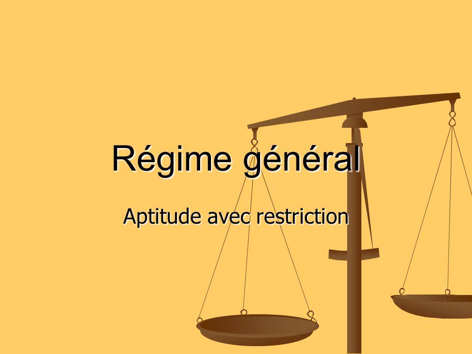 Régime général Aptitude avec restriction