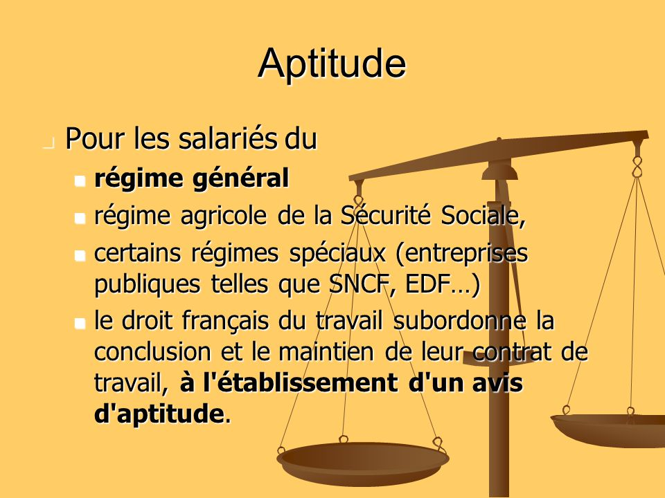 Aptitude Seul le médecin du travail est habilité à apprécier l aptitude du salarié à un poste de travail.