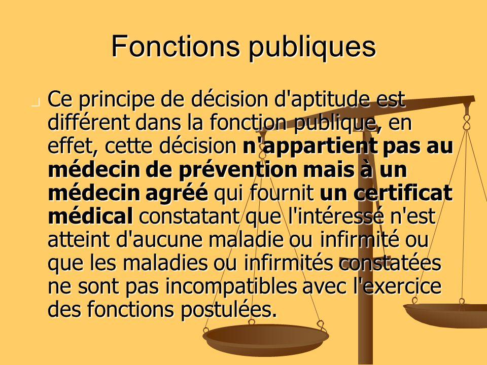 Ce principe de décision d'aptitude est différent dans la fonction publique, en effet, cette décision n'appartient pas au médecin de prévention mais à