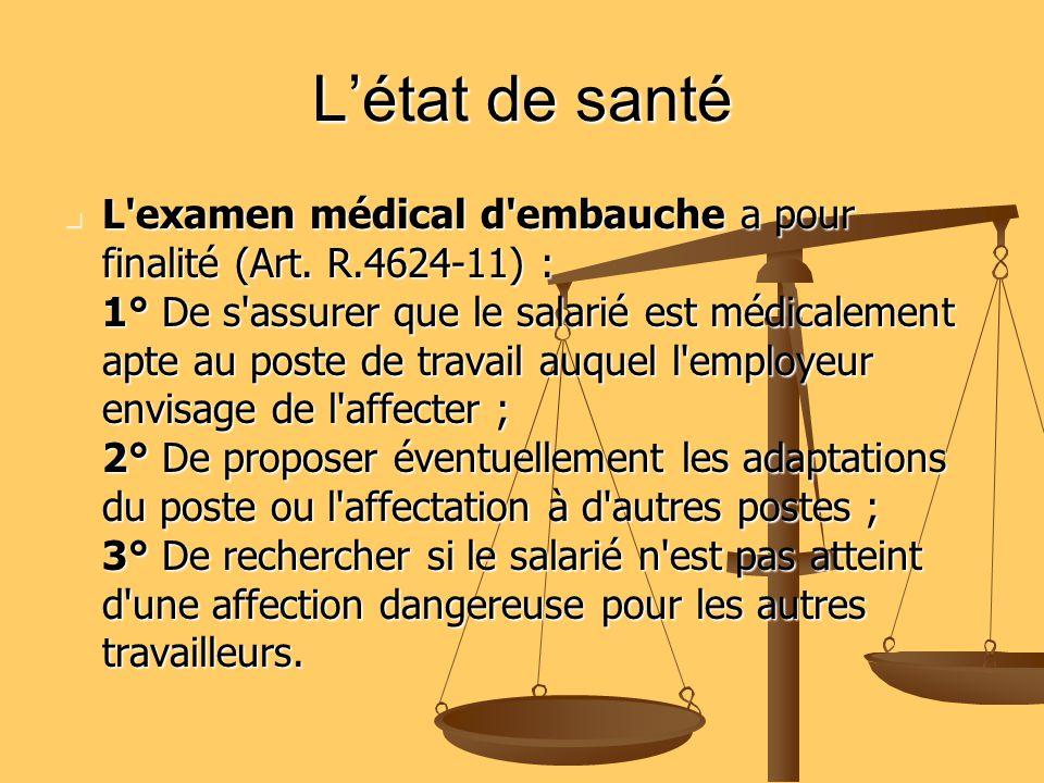Létat de santé L'examen médical d'embauche a pour finalité (Art. R.4624-11) : 1° De s'assurer que le salarié est médicalement apte au poste de travail