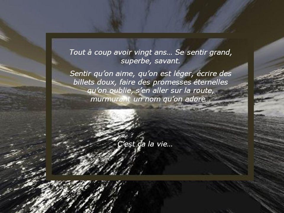 Gambader, courir dans la plaine, jouer sur les grèves, pieds nus, être comme le papillon volage; ignorer le présent, chanter, se laisser caresser par le soleil, sendormir le soir, se lever le lendemain et continuer à chanter… Cest ça la vie…