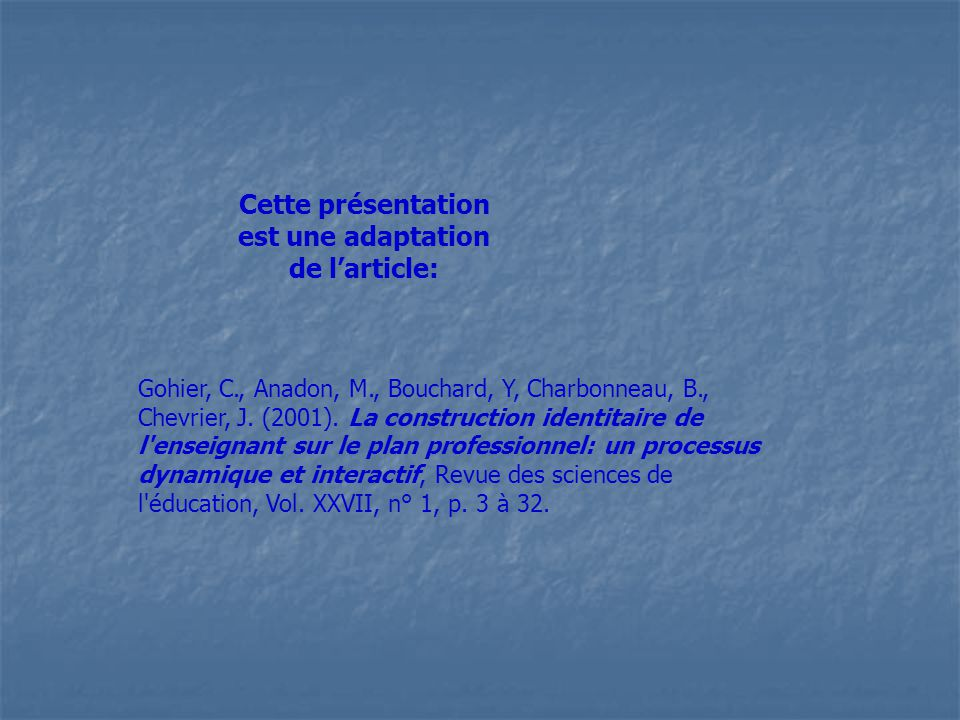 Cette présentation est une adaptation de larticle: Gohier, C., Anadon, M., Bouchard, Y, Charbonneau, B., Chevrier, J. (2001). La construction identita