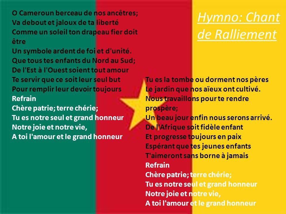 O Cameroun berceau de nos ancêtres; Va debout et jaloux de ta liberté Comme un soleil ton drapeau fier doit être Un symbole ardent de foi et d'unité.